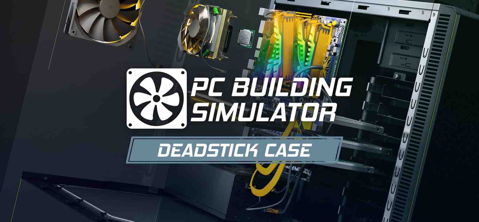 PC Building Simulator - Deadstick Case